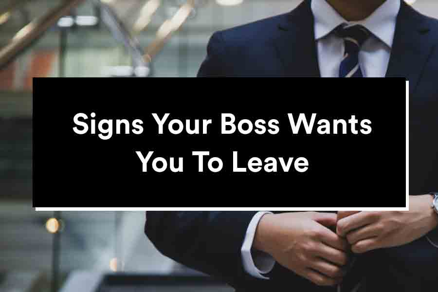 signs your boss wants you to leave